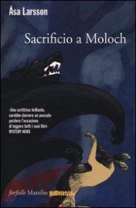 Sacrificio a Moloch / Åsa Larsson ; traduzione di Katia De Marco