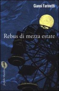 Rebus di mezza estate / Gianni Farinetti