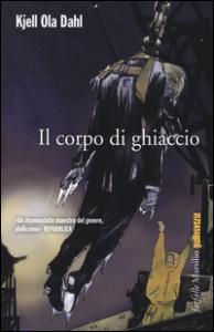 Il corpo di ghiaccio / Kjell Ola Dahl ; traduzione di Giovanna Paterniti