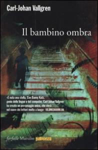 Il bambino ombra / Carl-Johan Vallgren ; traduzione di Laura Cangemi
