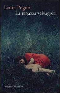 La ragazza selvaggia / Laura Pugno