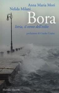 Bora : Istria, il vento dell'esilio / Anna Maria Mori, Nelida Milani ; prefazione di Guido Crainz