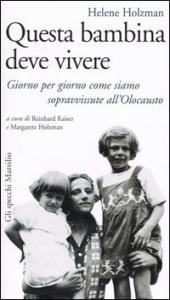 Questa bambina deve vivere : giorno per giorno come siamo sopravvissute all'Olocausto / Helene Holzman ; a cura di Reinhard Kaiser e Margaret Holzman ; traduzione di Alessandra Luise