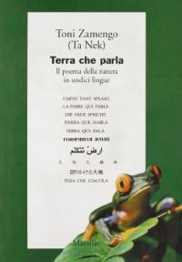 Terra che parla : il poema della natura in undici lingue / Toni Zamengo (Ta Nek)