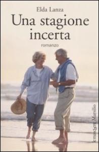 Una stagione incerta : romanzo / Elda Lanza