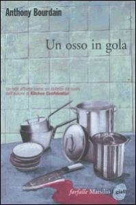 Un osso in gola / Anthony Bourdain ; traduzione di Luca Conti