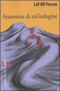Anatomia di un'indagine / Leif GW Persson ; traduzione di Giorgio Puleo