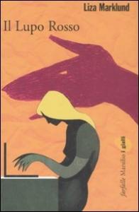 Il lupo rosso / Liza Marklund ; traduzione di Laura Cangemi