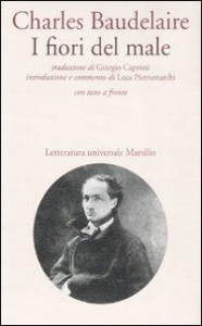 I fiori del male / Charles Baudelaire ; traduzione di Giorgio Caproni ; introduzione e commento di Luca Pietromarchi ; testo della traduzione stabilito da Luciano Carcereri