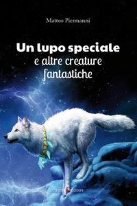 Un lupo speciale e altre creature fantastiche