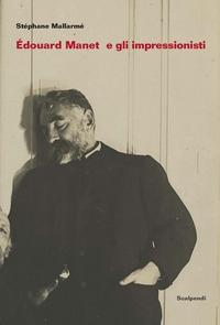 Édouard Manet e gli Impressionisti e altri scritti su Manet di Antonin Proust