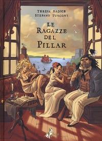 Le ragazze del Pillar : storie di terra & mare, marinai & prostitute / Teresa Radice, Stefano Turconi. [1]