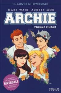 Archie. Vol. 5: Il cuore di Riverdale