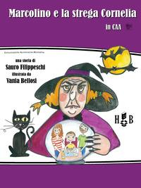 Marcolino e la strega Cornelia in CAA : Comunicazione Aumentativa e Alternativa / una storia di Sauro Filippeschi, illustrata da Vania Bellosi