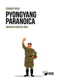 Pyongyang paranoica :  Missione in Corea del Nord