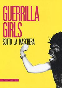 Guerrilla Girls sotto la maschera