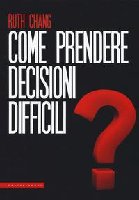 Come prendere decisioni difficili?