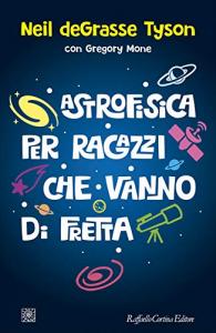 Astrofisica per ragazzi che vanno di fretta