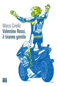 Valentino Rossi, il tiranno gentile