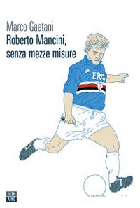 Roberto Mancini, senza mezze misure