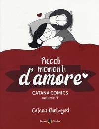 Piccoli momenti d'amore : Catana comics / Catana Chetwynd. Volume 1