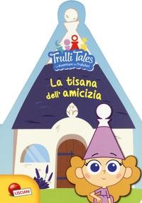 Trulli tales: le avventure dei Trullalleri. La tisana dell'amicizia