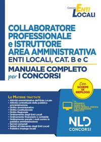 Collaboratore professionale e istruttore negli enti locali :  area amministrativa :  Categorie B e C :  Manuale completo per la preparazione al concorso :  Con aggiornamento online