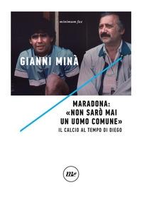"""Maradona: """"Non sarò mai un uomo comune"""""""