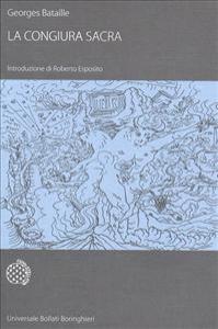 La congiura sacra / Georges Bataille ; con un saggio introduttivo di Roberto Esposito e con un dossier a cura di Marina Galletti