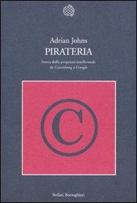 Pirateria : storia della proprietà intellettuale da Gutenberg a Google / Adrian Johns