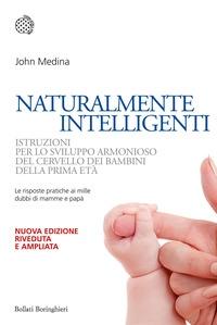 Naturalmente intelligenti : istruzioni per lo sviluppo armonioso del cervello dei bambini della prima età / John Medina ; traduzione di Giuliana Olivero