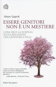 Essere genitori non è un mestiere : cosa dice la scienza sulle relazioni tra genitori e figli / Alison Gopnik ; traduzione di Giuliana Olivero