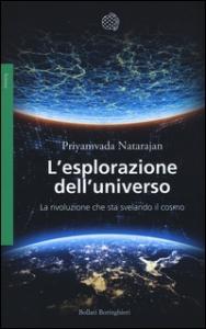 L'esplorazione dell'universo : la rivoluzione che sta svelando il cosmo / Priyamvada Natarajan