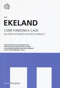 Come funziona il caos : dal moto dei pianeti all'effetto farfalla / Ivar Ekeland ; traduzione di Andrea Migliori