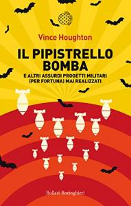 Il pipistrello bomba e altri assurdi progetti militari (per fortuna) mai realizzati