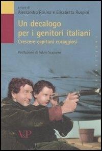 Un decalogo per i genitori italiani : crescere capitani coraggiosi / a cura di Alessandro Rosina e Elisabetta Ruspini