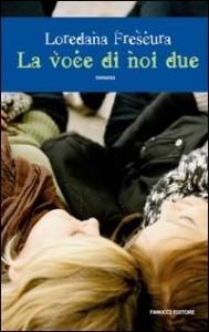La voce di noi due : romanzo / Loredana Frescura