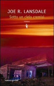 Sotto un cielo cremisi : romanzo / Joe R. Lansdale ; traduzione di Luca Conti