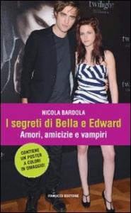 I segreti di Bella e Edward : amori, amicizie e vampiri / Nicola Bardola ; traduzione dal tedesco di Sergio De Cristofaro