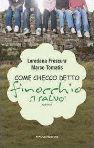 Come Checco detto finocchio si salvò : romanzo / Loredana Frescura, Marco Tomatis