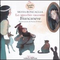 Lo specchio racconta: Biancaneve / Silvia Roncaglia ; illustrazioni di Paolo d'Altan