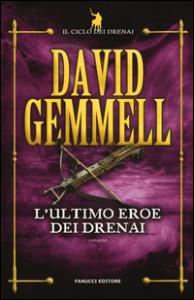 Il ciclo dei Drenai. 4: L'ultimo eroe dei Drenai