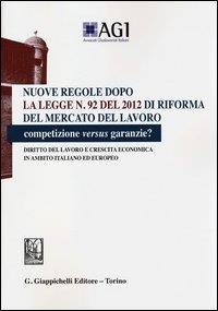 Nuove regole dopo la Legge n. 92 del 2012 di riforma del mercato del lavoro: competizione versus garanzie?