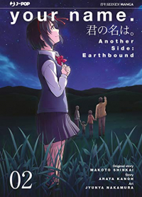 Your name. Another side : earthbound / original story Makoto Shinkai ; story Arata Kanoh ; art Jyunya Nakamura ; [traduzione Alessandro Colombo]. Vol. 2