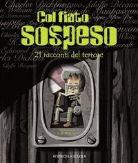 Col fiato sospeso: 21 racconti del terrore / illustrazioni di Pedro Rodrìguez