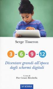 3, 6, 9, 12 : diventare grandi all'epoca degli schermi digitali / Serge Tisseron ; a cura di Pier Cesare Rivoltella