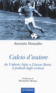 Calcio d'autore: da Umberto Saba a Gianni Brera: il football degli scrittori