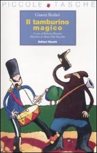 Il tamburino magico / Gianni Rodari ; a cura di Roberto Piumini ; illustrato da Maria Sole Macchia