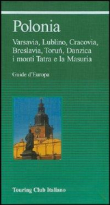 Polonia : Varsavia, Lublino, Cracovia, Breslavia, Torun, Danzica i monti Tatra e la Masuria