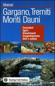 Gargano, Tremiti, Monti Dauni : escursioni, sport, divertimenti, enogastronomia, arte e cultura